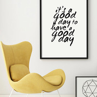 "Typography ""It's a good day to have a good day"" Quote Poster Art Digital Giclee Motivational Print Screenprint Letterpress  PRINTABLE"