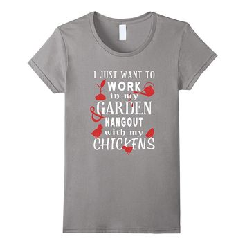 Work In My Garden And Hangout With My Chickens Funny T-Shirt