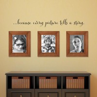 Because every picture tells a story Decal - Photo Wall Decal - Picture Frame Wall Accessory - Medium Script