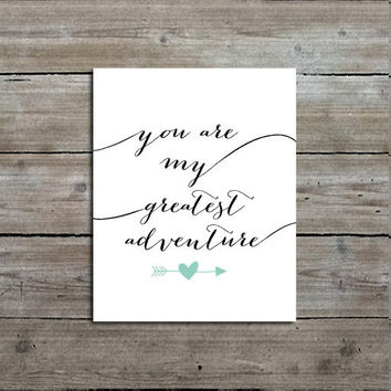 You Are My Greatest Adventure Calligraphy Print