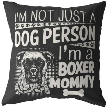 Funny Boxer Mom Pillows Im Not Just A Dog Person Im A Boxer Mom