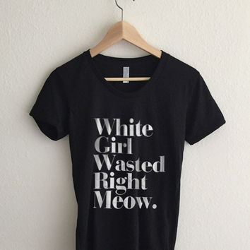 White Girl Wasted Right Meow Women's Graphic T Shirt