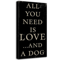 All you Need is LOVE and a Dog word art sign  10x20 inch STOCK Art Typography Canvas