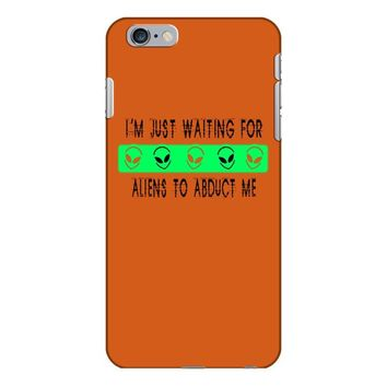 i'm just waiting for aliens to abduct me iPhone 6/6s Plus Case