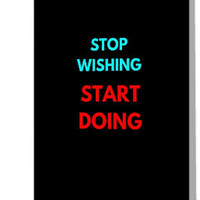 'STOP WISHING START DOING' Greeting Card by IdeasForArtists