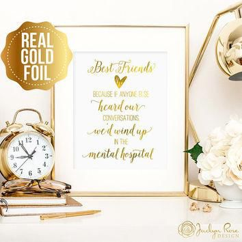 Best friend gift, Because if anyone heard our conversations, real gold foil wall art,