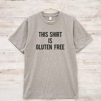 This shirt is gluten free T-shirt