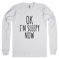 Ok I'm Sleepy Now Long Sleeve T-shirt-Unisex White T-Shirt