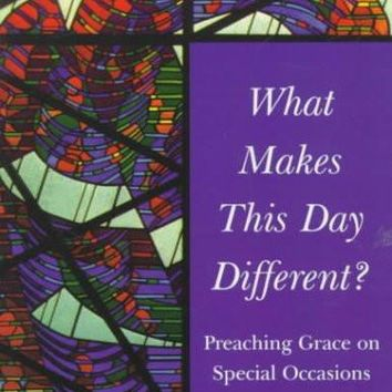 What Makes This Day Different?: Preaching Grace on Special Occasions