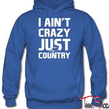 I Aint Crazy Just Country hoodie