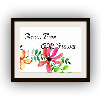 Grow free wild flower, Inspirational Quotes, Printable Wall Art, watercolor painting, Picture print, nursery poster, baby girl decal, nature