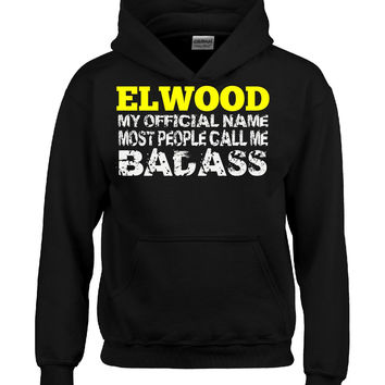 ELWOOD MY OFFICIAL NAME MOST PEOPLE CALL ME BADASS - Hoodie