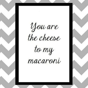 The Cheese To My Macaroni Quote Art Print by prettypetalspaper