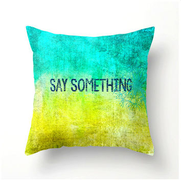Say Something decorative throw pillow - housewares home decor bedding turquoise yellow novelty pillow - colorful accent cushion sofa pllow