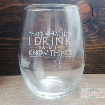 Game of Thrones, That's What I Do I Drink and I Know Things, Stemless Wine Glass, Fathers Day Gift , Wine Glasses With Sayings, Wine Decals