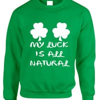 Adult Sweatshirt My Luck Is All Natural St Patrick's Day Top