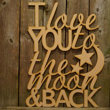 I Love You to the Moon & Back- laser cut wood sign