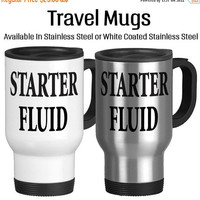 Travel Mug, Starter Fluid Coffee Gets Me Going Coffee Starts Me Up Funny Mug, Gift Idea, Stainless Steel 14 oz Coffee Cup