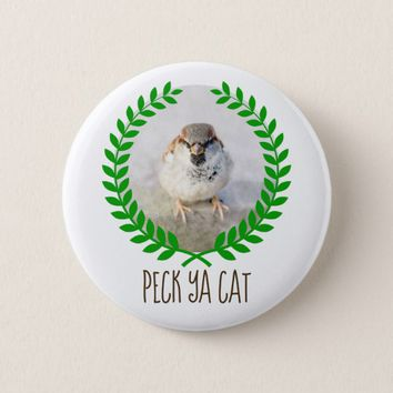 Sparrow Warrior - Peck Ya Cat funny customizable Pinback Button