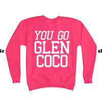 You Go Glen Coco Sweatshirt | Mean Girls Sweater