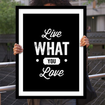 Art Digital Print Poster Live What You Love Typography Motivation Inspiration Home Decor Giclee