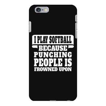 I Play Softball Soccer Punching People Is Frowned Upon iPhone 6/6s Plus  Shell Case