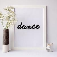 Dance Print, dancer wall art, girls room print, typography, cursive print, black and white decor, friend gift, Wall Art, Home Decor