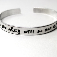 The Fault in Our Stars Bracelet -Maybe Okay Will Be Our Always - Aluminum Cuff - Gifts Under 20