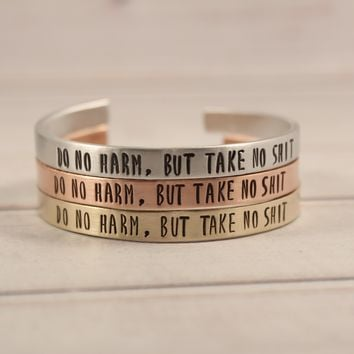 """Do no harm, but take no shit"" Cuff Bracelet - #LP - Your choice of metal"