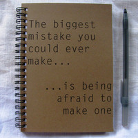 the biggest mistake you could ever make... - 5 x 7 journal