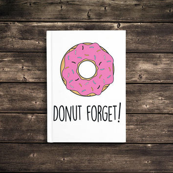 Donut Forget - 5x7 Writing Journal, cute custom notebook, personalized gift, doughnut hardbound journal, to do list, blank or lined pages