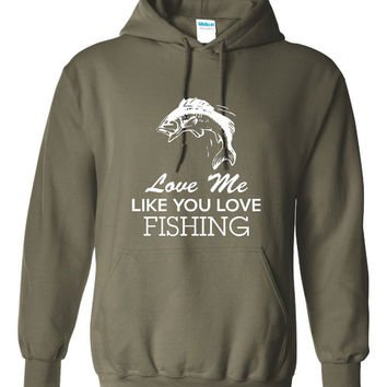 Funny Love Me Like You Love Fishing Unisex Hoodie! Great Love Me Like You Love Fishing Hoodie! Great Gift Idea!!