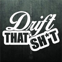 Drift That Sh*t Funny Bumper Sticker Vinyl Decal Muscle Sport Car Hatchback JDM