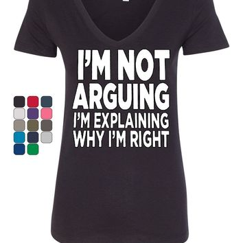 I'm not Arguing Women's V-Neck T-Shirt Sarcasm Hilarious Offensive Humor Funny