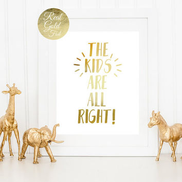 The Kids Are All Right, Real Gold Foli Print, Kids Print, Nursery Print, Baby Print Poster, Funny Print, Typography Poster, Kids Room Decor