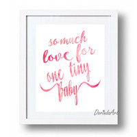Girl Nursery quote Pink nursry art print Wall art printable GIFT Baby girl shower decor So much love for one tiny baby 5x7 8x10 11x14 16x20
