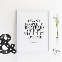 PRINTABLE Art,I Want People to Be Afraid of How Much They Love Me,Inspirational Quote,Office Wall Art,Michael Scott,Office Poster,Quote Art