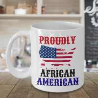 Proudly African American Personalized Mug Gift For Coffee Lover Him Her Men Women Dad Mom Father Mother Boyfriend Girlfriend Customized