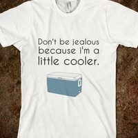 Supermarket: Don't Be Jealous Because I'm A Little Cooler T-Shirt from Glamfoxx Shirts