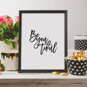 Wall art Typographic Print Be-you-tiful Print Black and White Print Printable Quote Typography Motivational Inspirational Beautiful Print