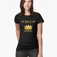 'My Dad Is My King' T-Shirt by JevLavigne