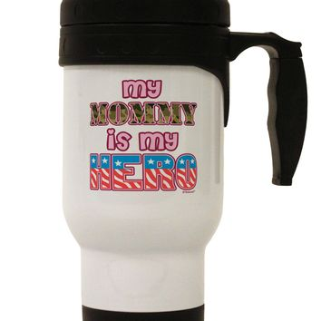 My Mommy is My Hero - Armed Forces - Pink Stainless Steel 14oz Travel Mug by TooLoud