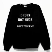 Drugs Not Hugs Don't Touch Me Graphic Print Unisex Sweatshirt
