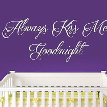 Wall Decal Quote Always Kiss Me Goodnight Phrase Bedroom Nursery Baby Room C270