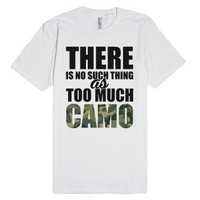 There Is No Such Thing As Too Much Camo-Unisex White T-Shirt