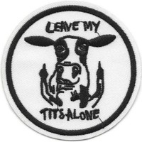 Leave My Tits Alone Iron on Patch