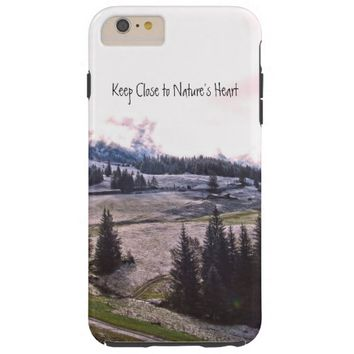 Keep Close to Nature's Heart Tough iPhone 6 Plus Case