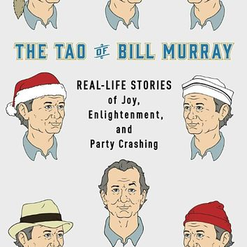 The Tao of Bill Murray: Real-Life Stories of Joy, Enlightenment, and Party Crashing Hardcover – September 20, 2016
