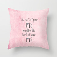 the rest of your life could be the best of your life  Throw Pillow by ingz