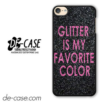 Glitter Is My Favorite Color DEAL-4729 Apple Phonecase Cover For Ipod Touch 6